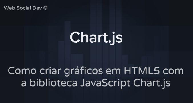 Chart.js – como criar gráficos com o Chart.js - Web Social Dev #chartjs #chart #html5 #websocialdev #webdev