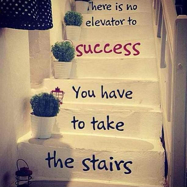 There is no elevator to success, you have to take the stairs. Picture Quotes.