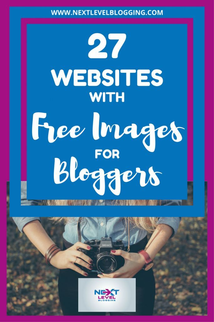 Blogging Tips | Blog Design | Free Images For Bloggers These 27 websites offer free images for bloggers to use on your website and blog posts. For more new blogger tips visit nextlevelblogging.com