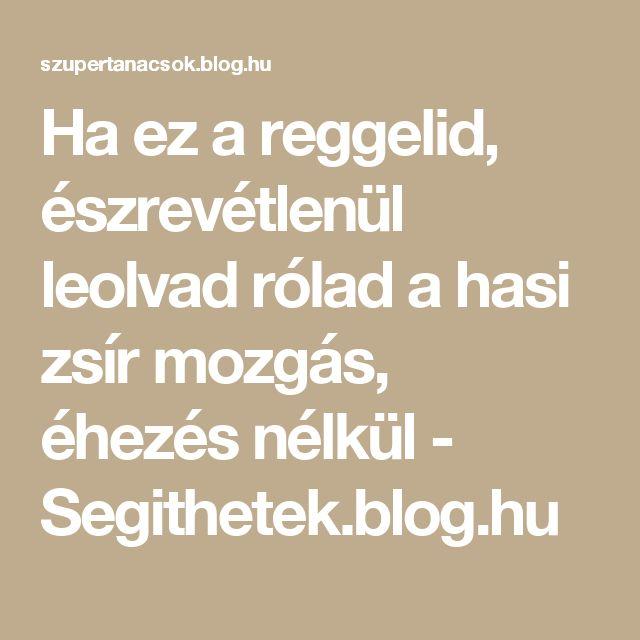Ha ez a reggelid, észrevétlenül leolvad rólad a hasi zsír mozgás, éhezés nélkül - Segithetek.blog.hu