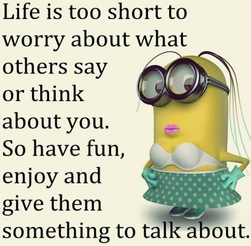 Funny Minions life is to short, talk.  See my Minions pins https://www.pinterest.com/search/my_pins/?q=minions The hottest Group board on Pinterest! https://www.pinterest.com/busyqueen4u/pinterest-group-u-pin-it-here/