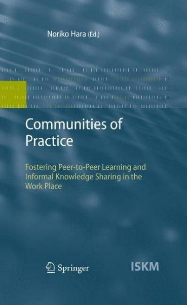 Communities of Practice, Identity, Fostering Peer-to-Peer Learning and INformal Knowledge Sharing in the Work Place