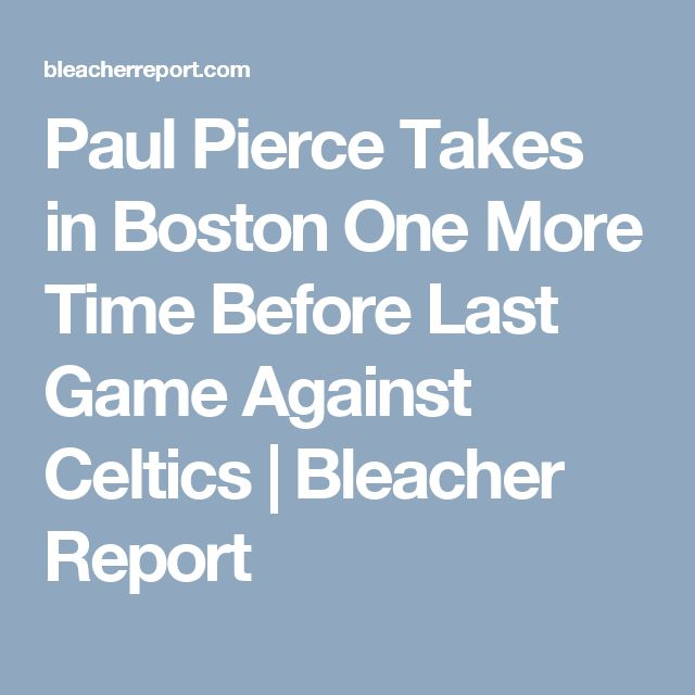 Paul Pierce Takes in Boston One More Time Before Last Game Against Celtics | Bleacher Report