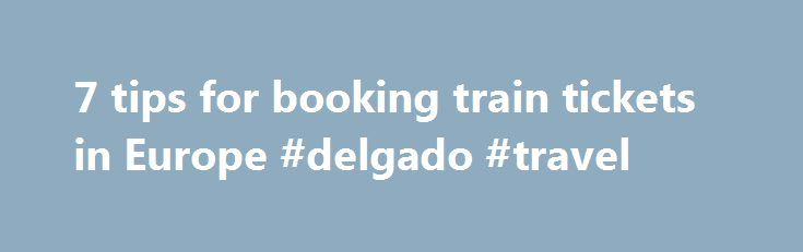 7 tips for booking train tickets in Europe #delgado #travel http://travels.remmont.com/7-tips-for-booking-train-tickets-in-europe-delgado-travel/  #rail travel europe # 7 tips for booking train tickets in Europe Train Travel Here's a quick rundown on how to get the best deals for inter-city rail travel in Europe. 1. European websites frequently sell tickets at lower prices.... Read moreThe post 7 tips for booking train tickets in Europe #delgado #travel appeared first on Travels.