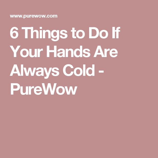 6 Things to Do If Your Hands Are Always Cold - PureWow