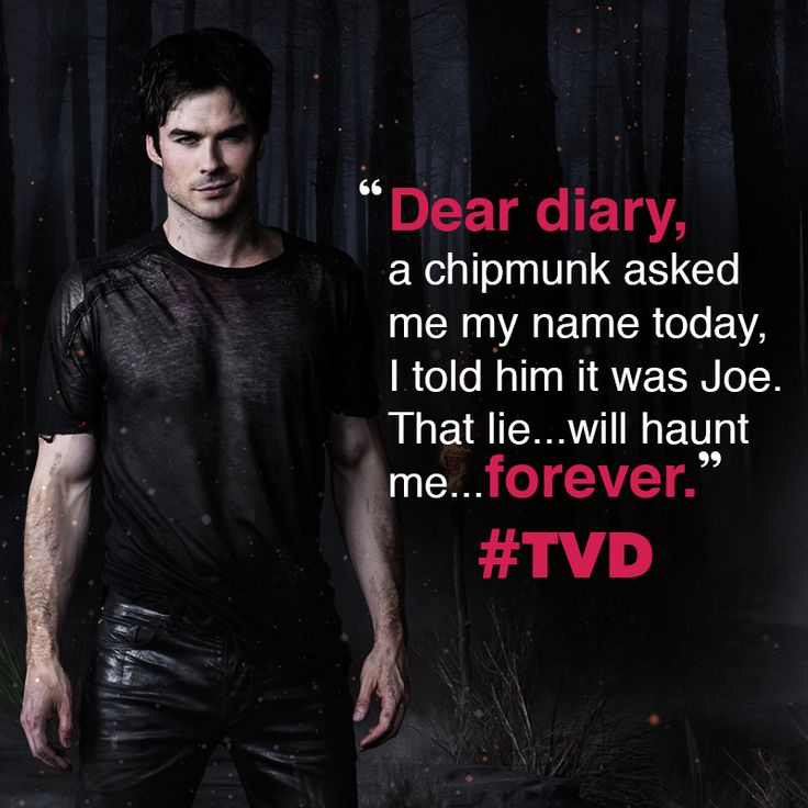 """Dear diary, a chipmunk asked me my name today, I told him it was Joe. That lie...will haunt me...forever."" #TVD - The vampire Diaries / Season 5"