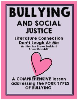 This comprehensive lesson on bullying and social justice is a must for the start of a school year. Take a look by downloading the preview!This lesson clearly defines AND builds student awareness of the four types of bullying. Student activities include:Quote for analysis, discussion, and debateAn optional cover for student materialsAn opportunity for students to share their bullying experiences, but anonymouslyA teacher read aloud and DVD: Don't Laugh At Me (also available on…