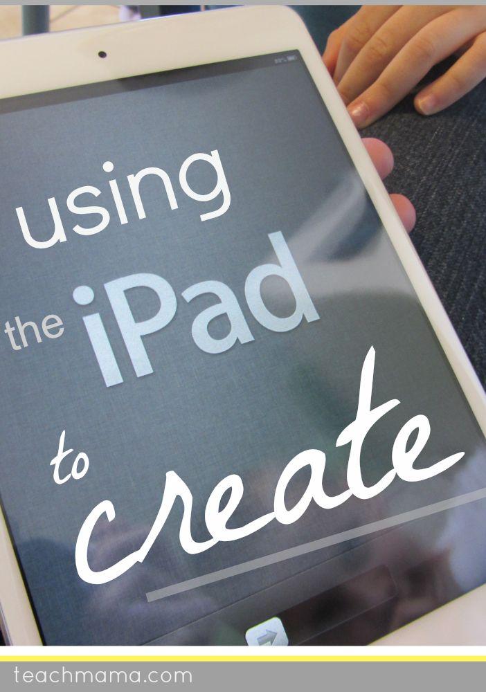 using iPad apps to create | guest post on teachmama.com by @Susan Stephenson | #digitalliteracy #weteach