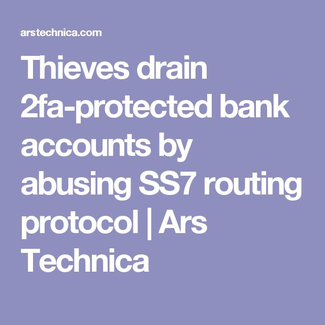 Thieves drain 2fa-protected bank accounts by abusing SS7 routing protocol | Ars Technica