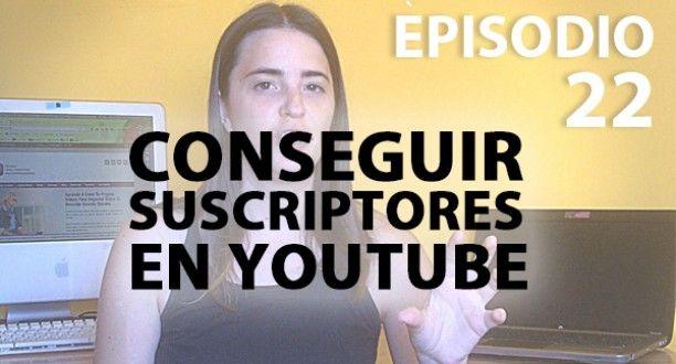 Cómo Conseguir Suscriptores En Youtube Y Aumentar Tu Comunidad