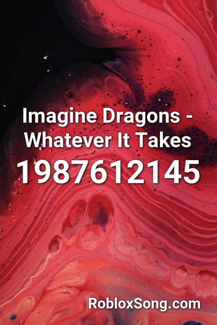 Imagine Dragons Whatever It Takes Roblox Id Roblox Music Codes