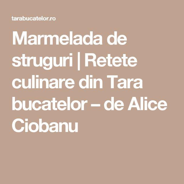 Marmelada de struguri | Retete culinare din Tara bucatelor – de Alice Ciobanu