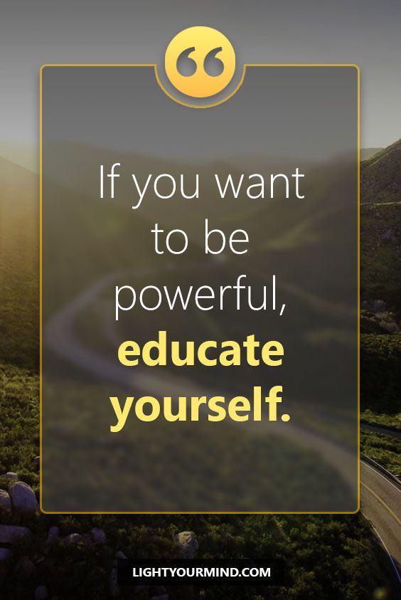 If you want to be powerful, educate yourself. | Motivational quotes for success