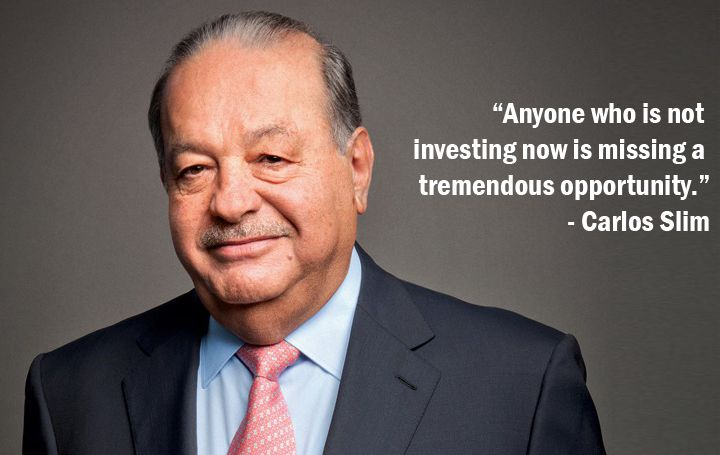 """""""Anyone who is not #investing now is missing a tremendous opportunity"""" ~Carlos Slim"""