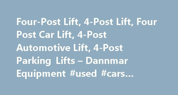 Four-Post Lift, 4-Post Lift, Four Post Car Lift, 4-Post Automotive Lift, 4-Post Parking Lifts – Dannmar Equipment #used #cars #pittsburgh http://car.remmont.com/four-post-lift-4-post-lift-four-post-car-lift-4-post-automotive-lift-4-post-parking-lifts-dannmar-equipment-used-cars-pittsburgh/  #car lifts # 877.432.6627 Browse by Category Find Support Here More great ways to find the answer you need. We'll Call You Request a Quote Email Us Four Post Lifts Dannmar four-post lifts are easily the…
