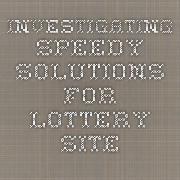 Investigating Speedy Solutions For Lottery Site