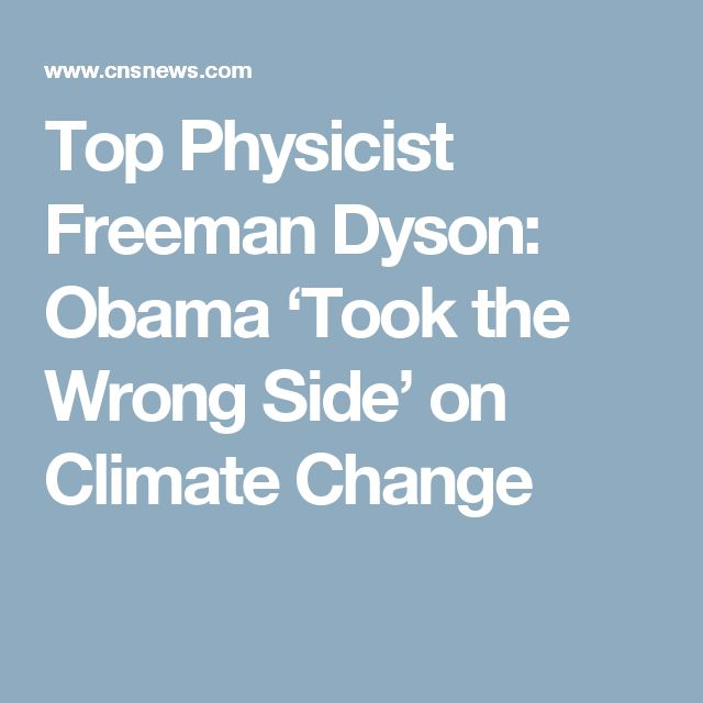 Top Physicist Freeman Dyson: Obama 'Took the Wrong Side' on Climate Change
