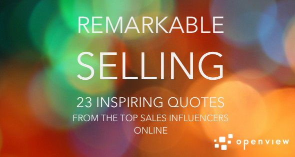 Remarkable Selling: 23 Inspiring Quotes from the Top Sales Influencers Online