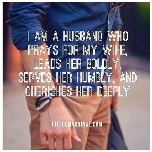 I am a husband who prays for my wife, leads her boldly, servers her humbly, and cherishes her deeply - fiercemarriage.com