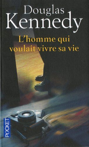 L'homme qui voulait vivre sa vie (The Big Picture, 1997), Douglas Kennedy, traduction Bernard Cohen
