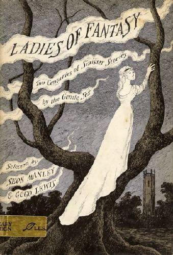Ladies of Fantasy (1975)  Seon Manley & Gogo Lewis, cover by Edward Gorey