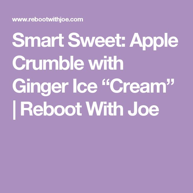 "Smart Sweet: Apple Crumble with Ginger Ice ""Cream"" 
