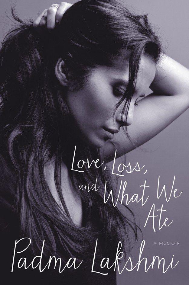 Cover. LOVE LOSS AND WHAT WE ATE. Padma Lakshmi