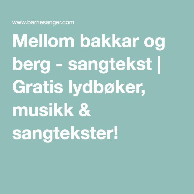 Mellom bakkar og berg - sangtekst | Gratis lydbøker, musikk & sangtekster!
