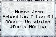http://tecnoautos.com/wp-content/uploads/imagenes/tendencias/thumbs/muere-joan-sebastian-a-los-64-anos-univision-uforia-musica.jpg Musica De Joan Sebastian. Muere Joan Sebastian a los 64 años - Univision Uforia Música, Enlaces, Imágenes, Videos y Tweets - http://tecnoautos.com/actualidad/musica-de-joan-sebastian-muere-joan-sebastian-a-los-64-anos-univision-uforia-musica/
