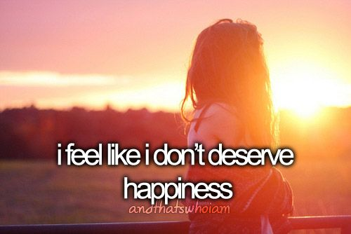 i don t deserve to be happy quotes