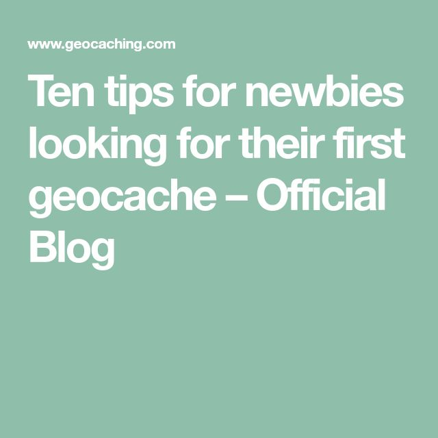 Ten tips for newbies looking for their first geocache – Official Blog