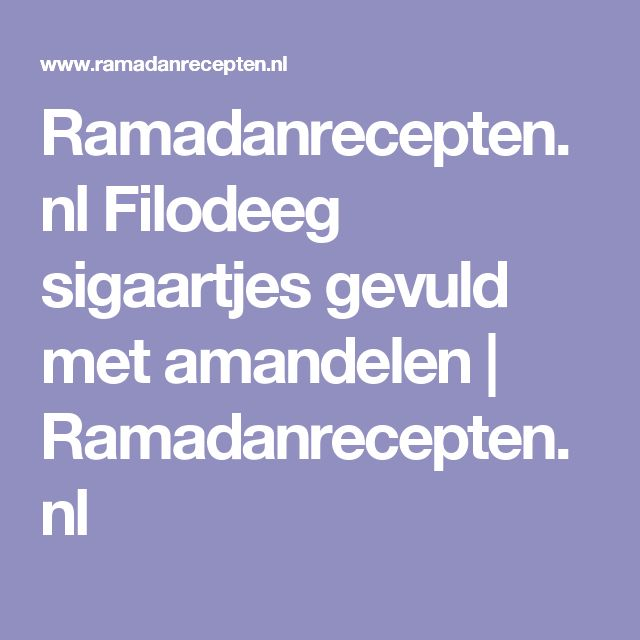 Ramadanrecepten.nl Filodeeg sigaartjes gevuld met amandelen | Ramadanrecepten.nl