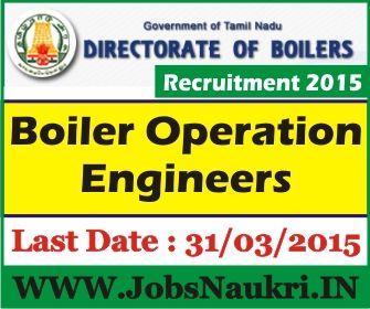 Directorate of Boiler Tamil Nadu Recruitment 2015 : Boiler Operation Engineers  Last Date : 31/03/2015  http://jobsnaukri.in/directorate-of-boiler-tamil-nadu-recruitment-2015-boiler-operation-engineers/