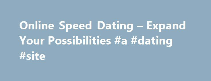 Online Speed Dating – Expand Your Possibilities #a #dating #site http://dating.remmont.com/online-speed-dating-expand-your-possibilities-a-dating-site/  #online speed dating # online speed dating How to Find Best Interracial Dating Site The first step in your quest is to find the Interracial dating site that suits you best. Why draw a person, and then have them give … Continue reading →