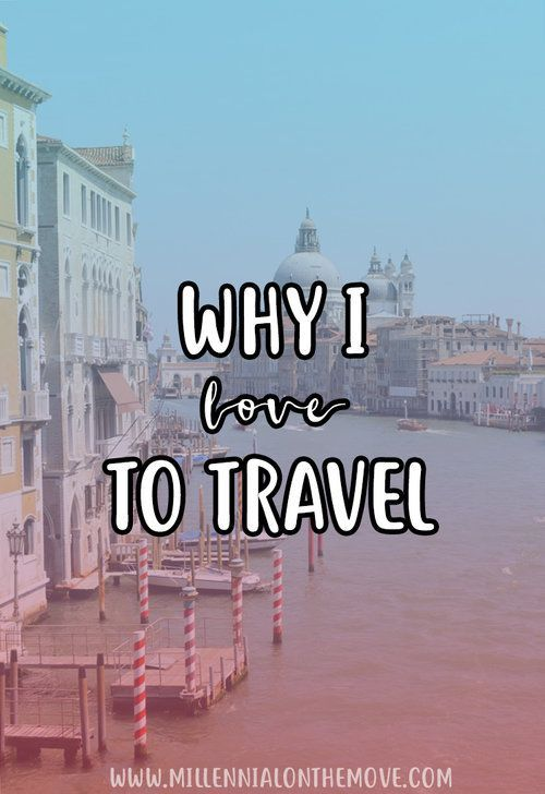Why I Love to Travel - Millennial on the Move