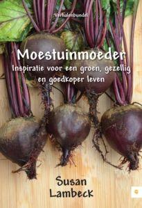 Bestel het boek Moestuinmoeder - Inspiratie voor een groen, gezellig en goedkoper leven. #moestuin #tuinieren #duurzaamheid #consuminderen #ruilen #columns #inspiratie