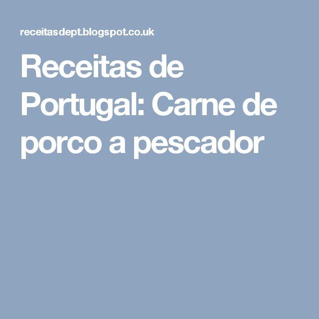 Receitas de Portugal: Carne de porco a pescador