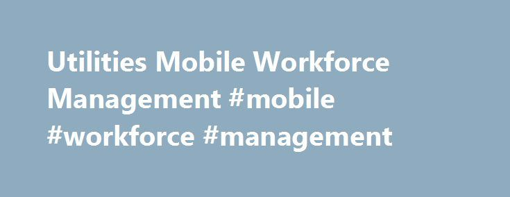 Utilities Mobile Workforce Management #mobile #workforce #management http://charlotte.remmont.com/utilities-mobile-workforce-management-mobile-workforce-management/  # Oracle Utilities Mobile Workforce Management Maximize Workflow Efficiencies and Operational Performance Oracle Utilities Mobile Workforce Management provides a real-time, end-to-end enterprise solution, enabling utilities to achieve maximum visibility, control, and performance of field resources. Brochure: Oracle Utilities…