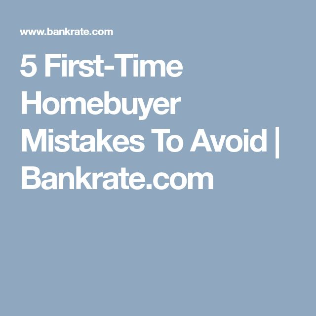 5 First-Time Homebuyer Mistakes To Avoid | Bankrate.com