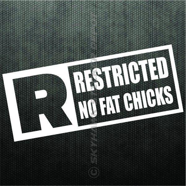 Restricted no fat chicks funny bumper sticker vinyl decal car honda jdm joke ill