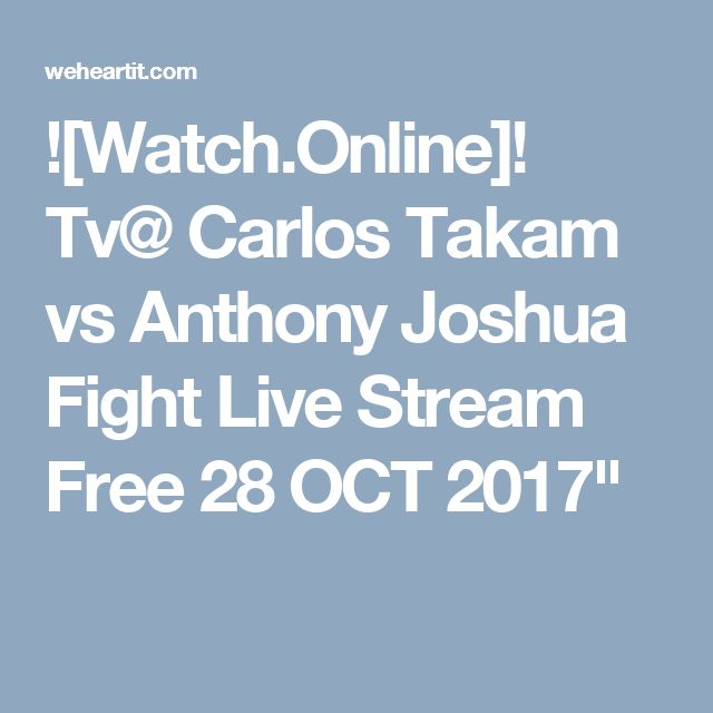"![Watch.Online]! Tv@ Carlos Takam vs Anthony Joshua Fight Live Stream Free 28 OCT 2017"""