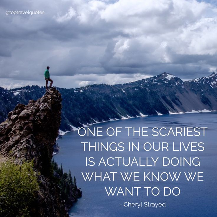 """One of the scariest things in our lives is actually doing what we know we want to do."" - Cheryl Strayed"