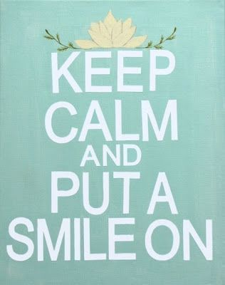 Keep calm and put a smile on!  signed by tina: Inspirational....