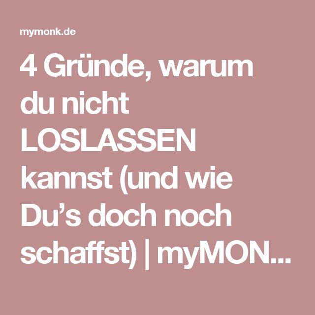 4 Gründe, warum du nicht LOSLASSEN kannst (und wie Du's doch noch schaffst)   myMONK.de