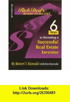 Workbook Rich Dads Road to Riches 6 Steps to Becoming a Successful Real Estate Investor (9780783579009) Robert T. Kiyosaki , ISBN-10: 0783579004  , ISBN-13: 978-0783579009 ,  , tutorials , pdf , ebook , torrent , downloads , rapidshare , filesonic , hotfile , megaupload , fileserve