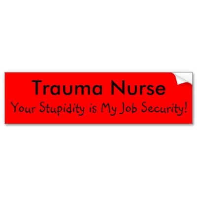 Any nurse who has worked ER, Occupational Health, ICU, Orthopaedics, Surgery or as a Flight Nurse can relate.