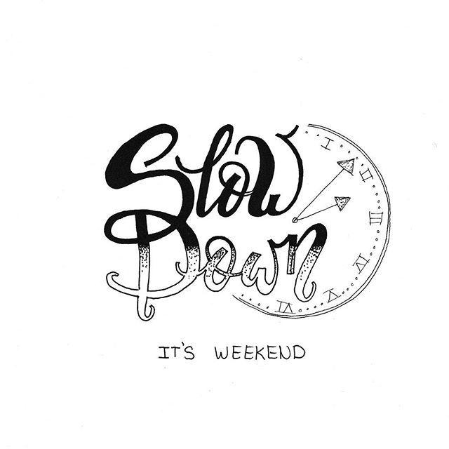 Slow Down It's Weekend