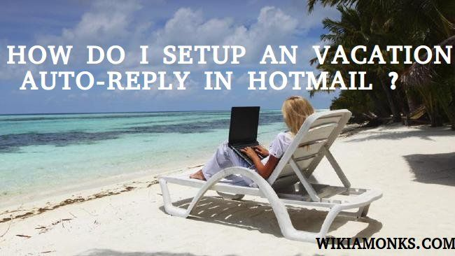 HOW DO I SETUP AN VACATION AUTO-REPLY IN HOTMAIL?