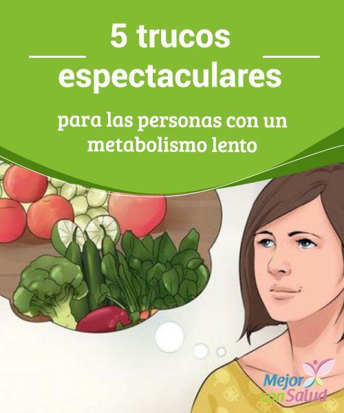 5 trucos espectaculares para las personas con un metabolismo lento  Te explicamos 5 trucos espectaculares para que puedas activar tu metabolismo y empezar a quemar grasas con salud sintiéndote bien cada día.