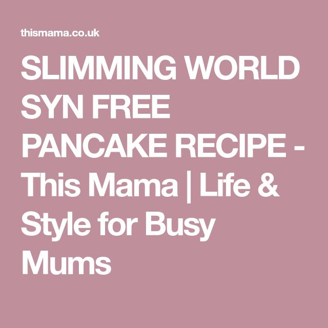 SLIMMING WORLD SYN FREE PANCAKE RECIPE - This Mama | Life & Style for Busy Mums